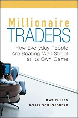 Millionaire Traders By Lien, Kathy/ Schlossberg, Boris