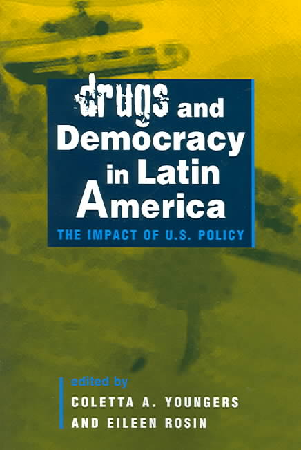 Drugs and Democracy in Latin America By Youngers, Coletta A. (EDT)/ Rosin, Eileen (EDT)