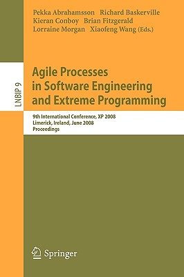 Agile Processes in Software Engineering and Extreme Programming By Abrahamsson, Pekka (EDT)/ Baskerville, Richard (EDT)/ Conboy, Kieran (EDT)/ Fitzgerald, Brian (EDT)/ Morgan, Lorraine (EDT)